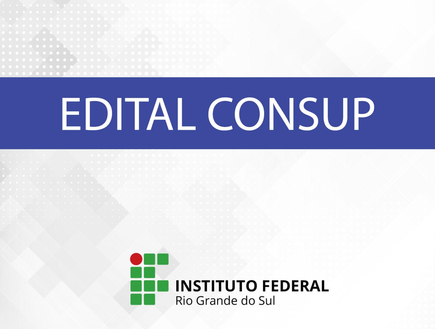Informação textual Edital Consup e a marca do Instituto Federal do Rio Grande do Sul