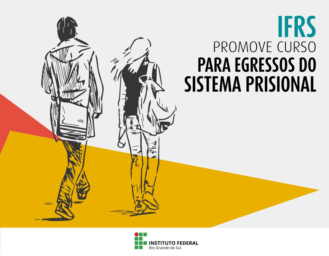 Informação textual IFRS promove curso para egressos do sistema prisional, marca do IFRS e desenho de um homem e uma mulher de costas, caminhando e carregando mochilas