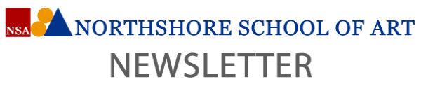 NORTHSHORE SCHOOL OF ART NEWSLETTER
