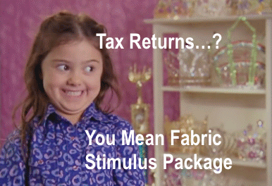Tax Returns = Fabric Stimulus Package