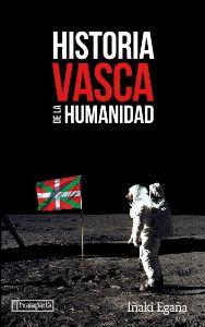 HISTORIA VASCA DE LA HUMANIDAD - EGAÑA SEVILLA, IÑAKI