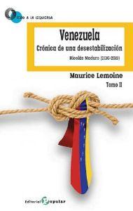 VENEZUELA, TOMO II CRÓNICA DE UNA DESESTEBILIZACIÓN, NICOLÁS MADURO (2016-2019) - LEMOINE, MAURICE