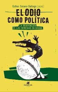 EL ODIO COMO POLÍTICA LA REINVENCIÓN DE LAS DERECHAS EN BRASIL - VARI@S AUTOR@S