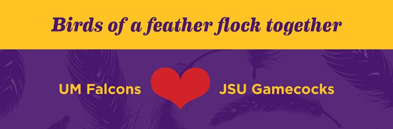 Birds of a feather flock together. UM Falcons Love JSU Gamecocks