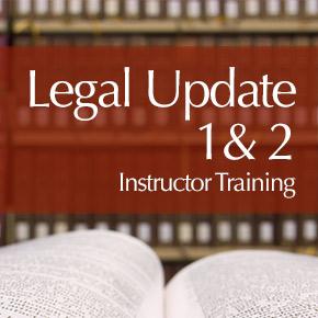 Legal Update 1 & 2 instructor training