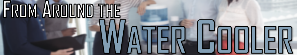 From Around the Water Cooler