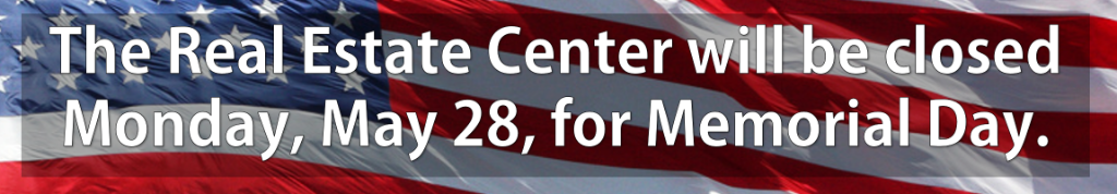 The Real Estate Center will be closed Monday, May 28, for Memorial Day.