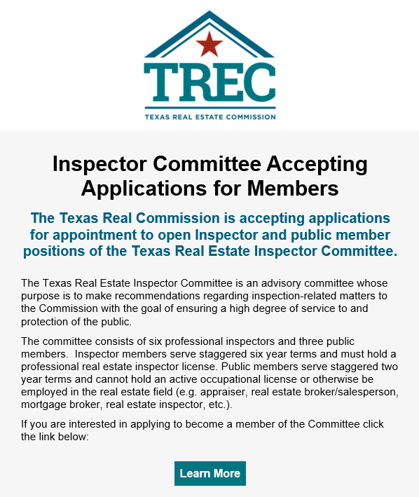 The Texas Real Commission is accepting applications for appointment to open Inspector and public member positions of the Texas Real Estate Inspector Committee.