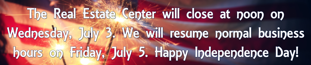 The Real Estate Center will close at noon on Wednesday, July 3. We will resume normal business hours on Friday, July 5. Happy Independence Day!