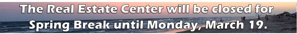 http://The Real Estate Center will be closed for Spring Break until Monday, March 19.
