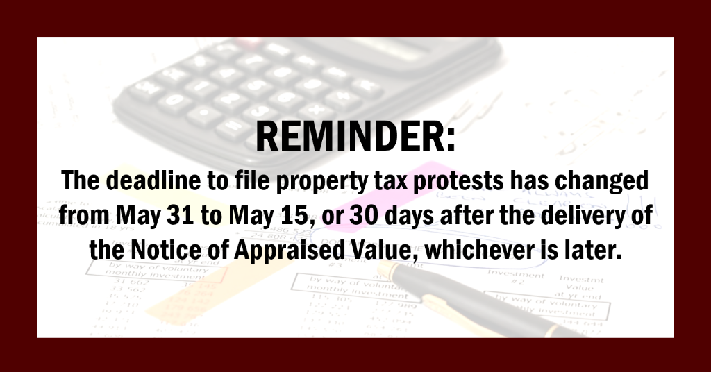 Reminder: The deadline to file property tax protests has changed from MAy 31 or May 15, or 30 days after th edelivery of the Notice of Appraised Value, whichever is later.