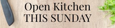 OPEN KITCHEN THIS SUNDAY