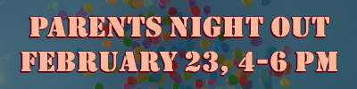 PARENTS NIGHT OUT FEB 23