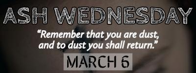 ASH WEDNESDAY MAR 6