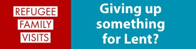 REFUGEE MINISTRY: GIVING UP SOMETHING FOR LENT?