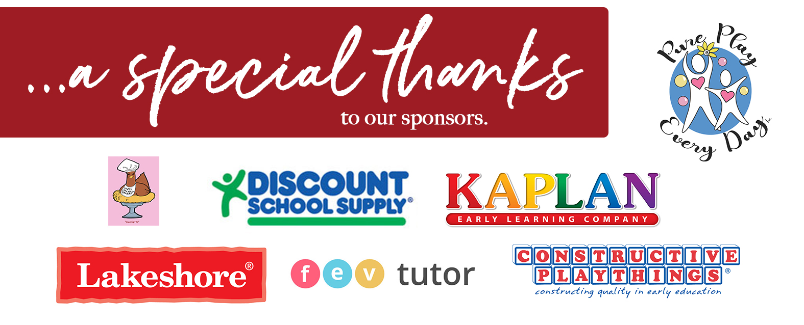 A special thanks to our sponsors: Pure Play Every Day, Discount School Supply, Lakeshore, FEV Tutor, Constructive Playthings, Kaplan Early Learning Company