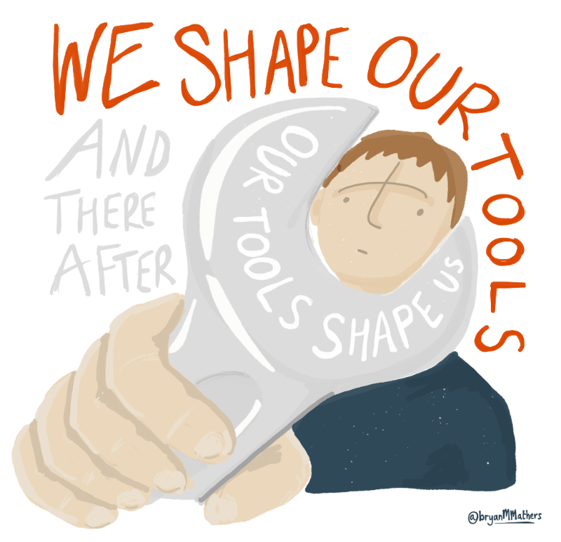 We Shape Our Tools