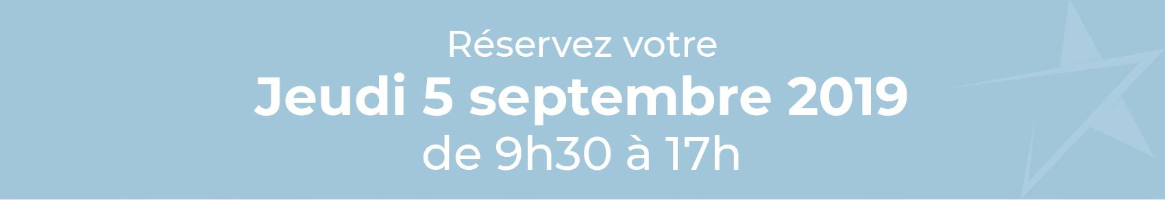 Réservez votre Jeudi 5 septyembre 2019 de 9h30 à 17h
