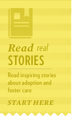 Read real stories about adoption and foster care.