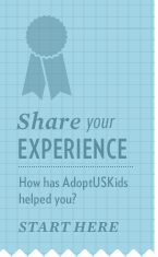 Share your experience. How has AdoptUSKids helped you?
