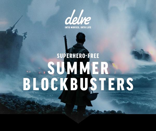 delve   Superhero-free summer blockbusters