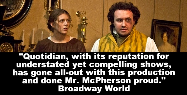 """""""Quotidian, with its reputation for understated yet compelling shows, has gone all-out with this production and done Mr. McPherson proud."""" Broadway World"""