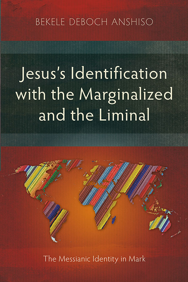 Jesus' Identification with the Marginalized and the Liminal by Bekele Deboch Anshiso