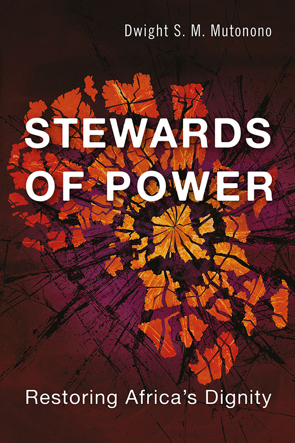 Stewards of Power: Restoring Africa's Dignity by Dwight Mutonono