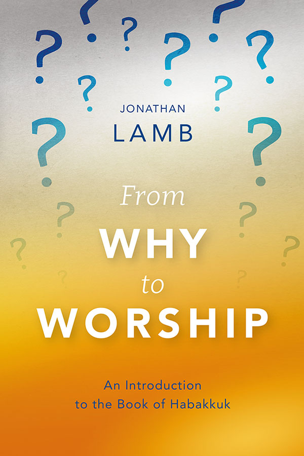 From Why to Worship by Jonathan Lamb