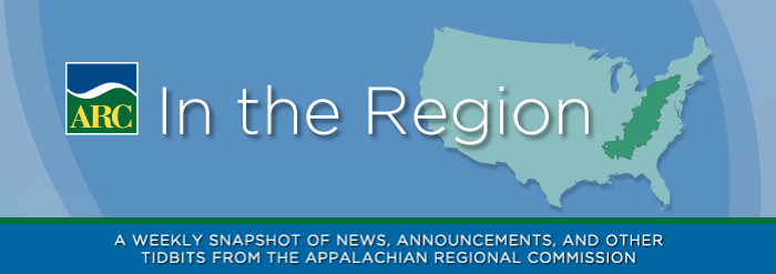 In the Region: A weekly snapshot of news, announcements, and other tidbits from the Appalachian Regional Commission