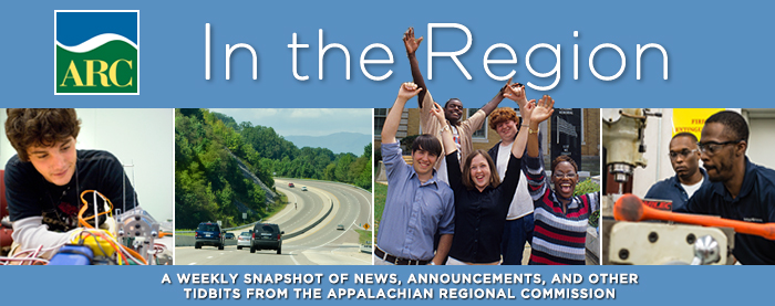 ARC In the Region, a weekly snapshot of news, announcements and other tidbits from the Appalachian Regional Commission
