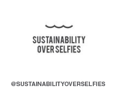 Sustainability Over Selfies