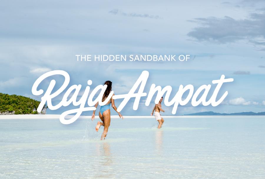 THE HIDDEN SANDBANK OF RAJA AMPAT