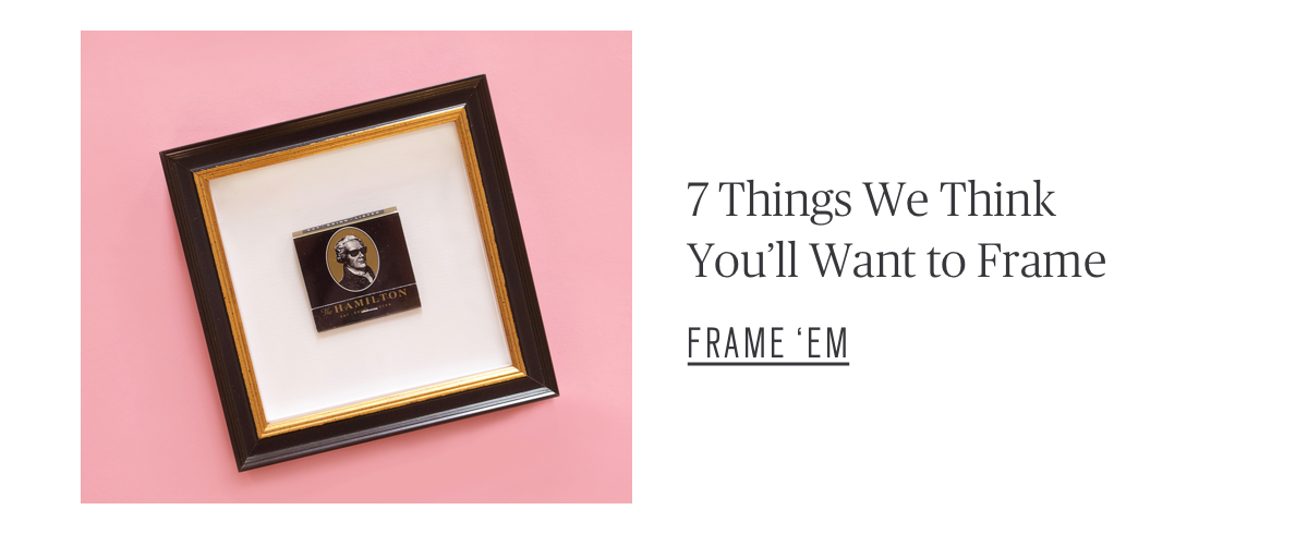 7 Things We Think You'll Want to Frame