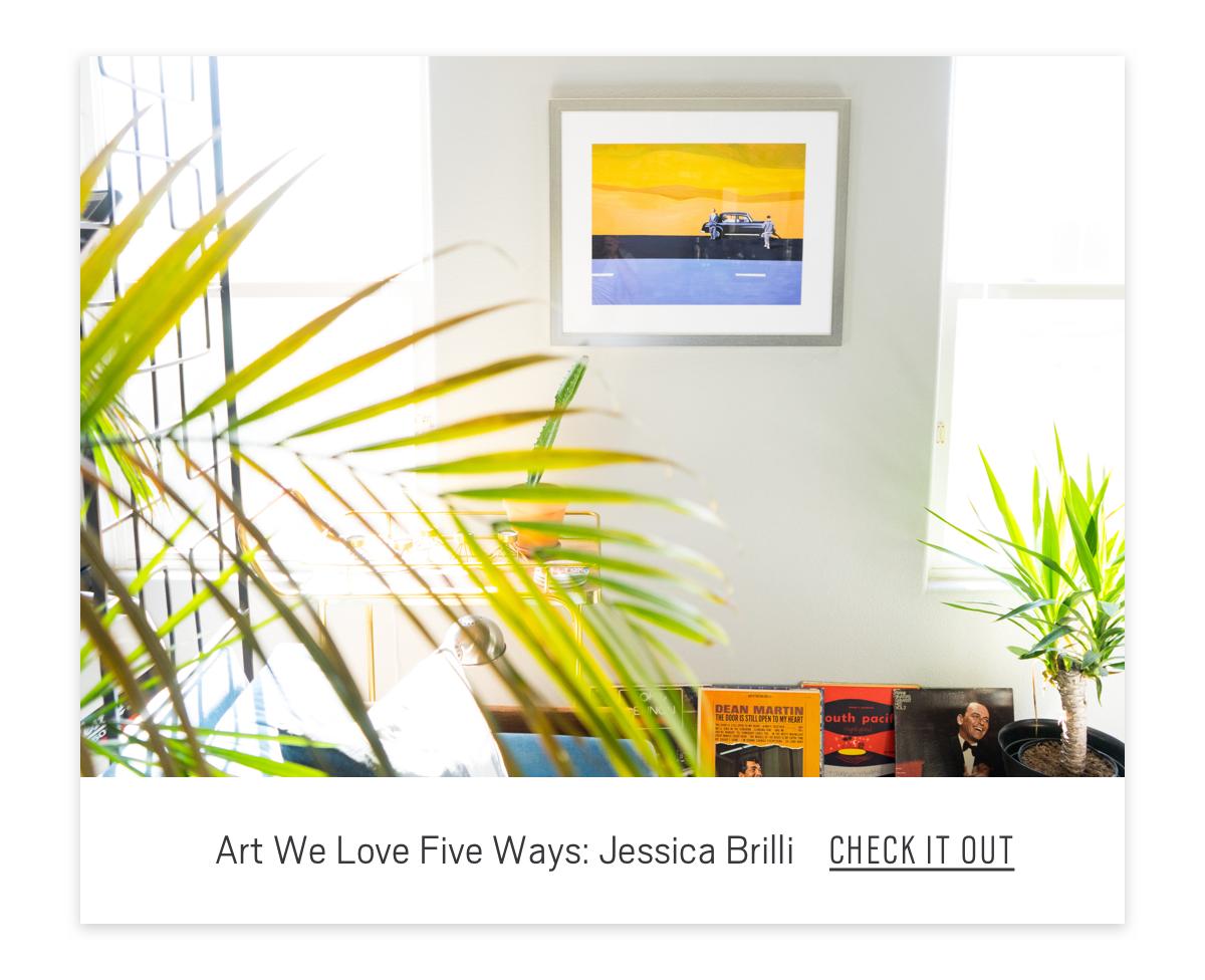 Art We Love Five Ways: Jessica Brilli  Check It Out