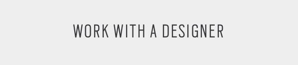 WORK WITH A DESIGNER