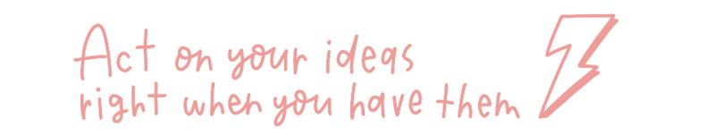 Act on ideas