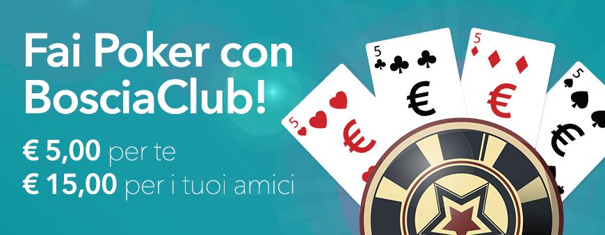 Fai Poker con BosciaCLub! € 5 di sconto per te ed € 15 di sconto per i tuoi amici con il codice POKER515