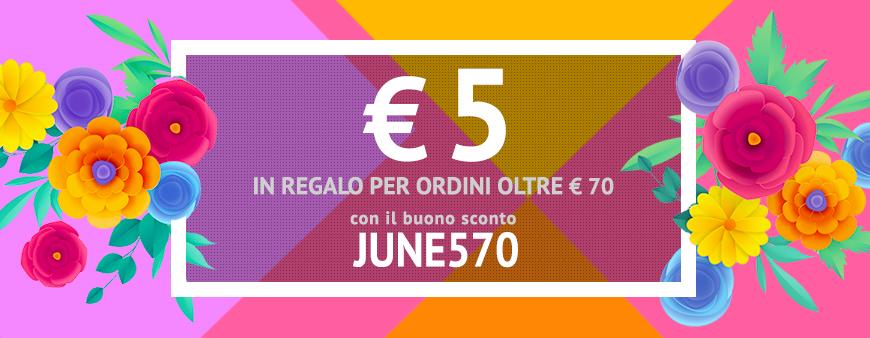 € 5 in regalo per ordini oltre € 70 con il buono sconto JUNE570