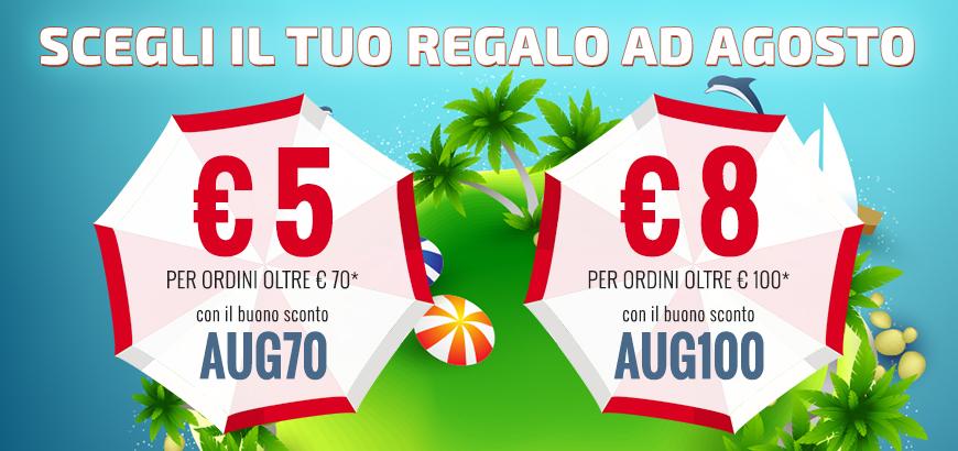 Scegli il tuo regalo ad Agosto! € 5 per ordini oltre 70 con il buono sconto AUG70 e € 8 per ordini oltre € 100 con il buono sconto AUG100