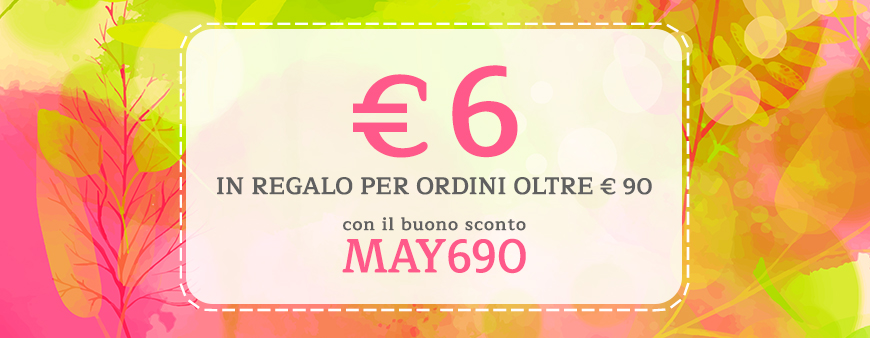 € 6 in regalo per ordini oltre € 90 con il buono sconto MAY690