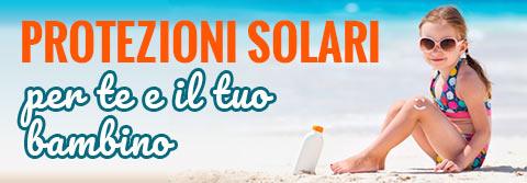 Protezioni solari per te e il tuo bambino