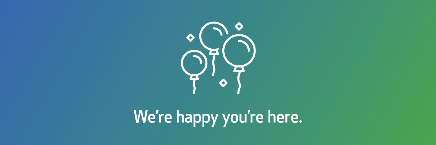We're happy you're here