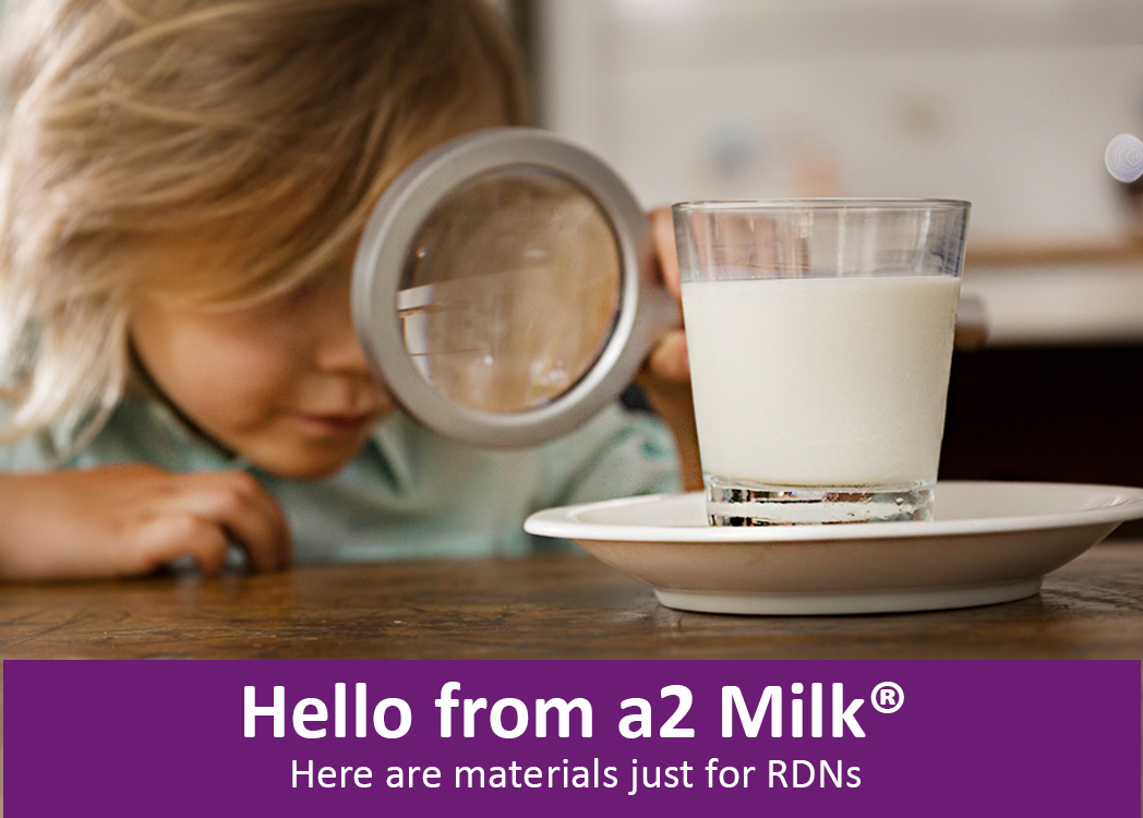 Hello from a2 Milk® Here are materials just for RDNs