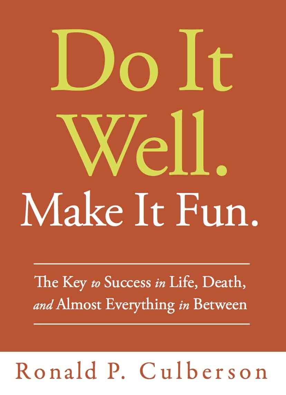 Do it Well. Make it Fun. Ron Culberson