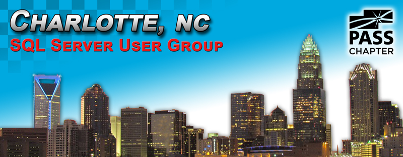 ~~~ Charlotte, NC SQL Server User Group ~~~