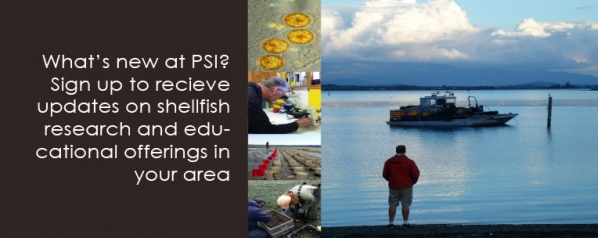 What's new at PSI? Sign up to recieve updates on shellfish research and education offerings in your area