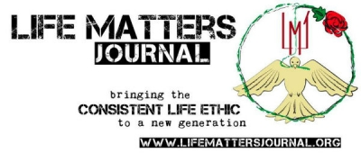 Life Matters Journal: bringing the Consistent Life Ethic to a new generation