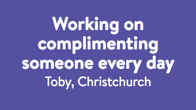Working on complimenting someone every day - Toby.