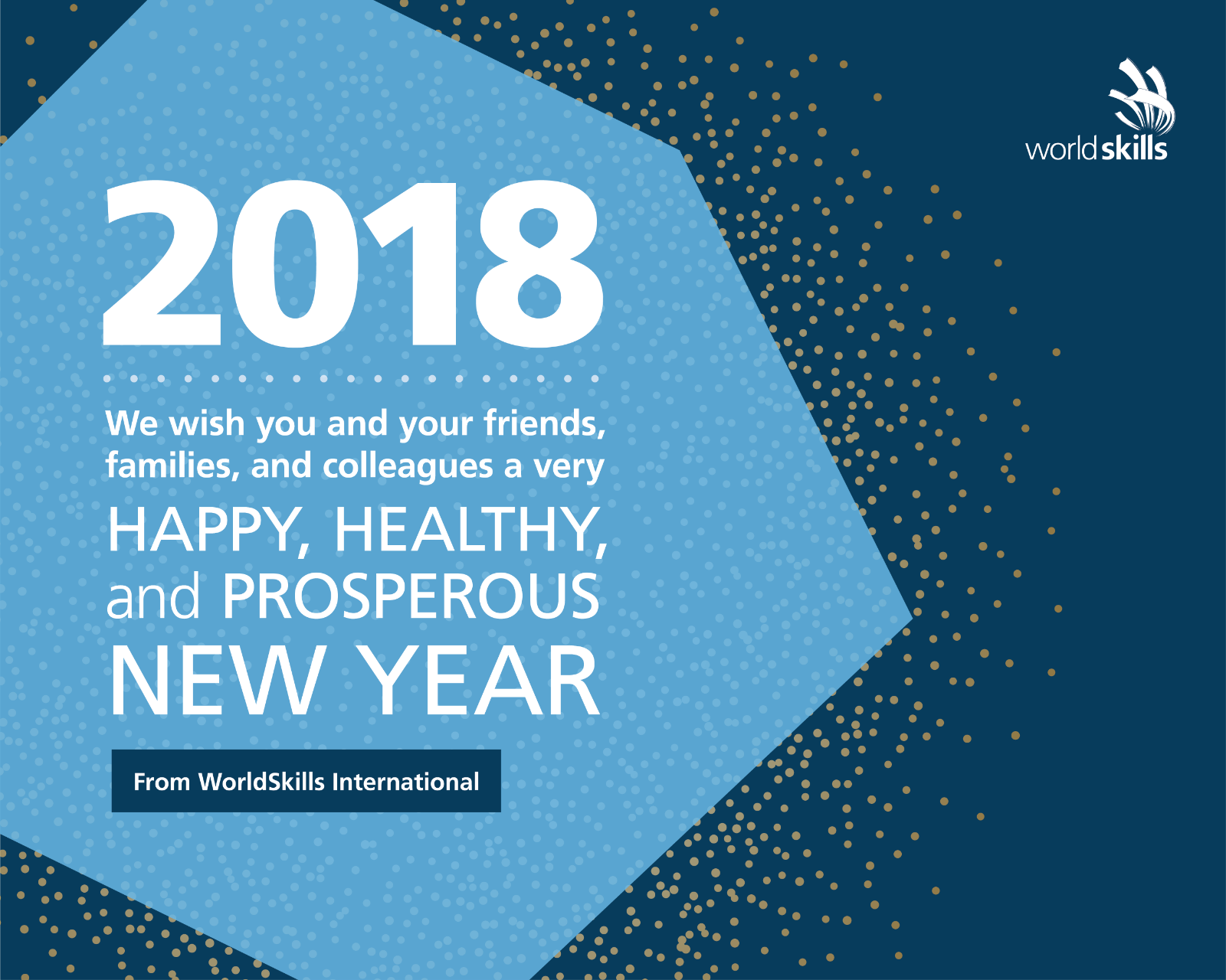 We wish you and your friends, families, and colleagues a very happy, healthy, and prosperous New Year. From WorldSkills International